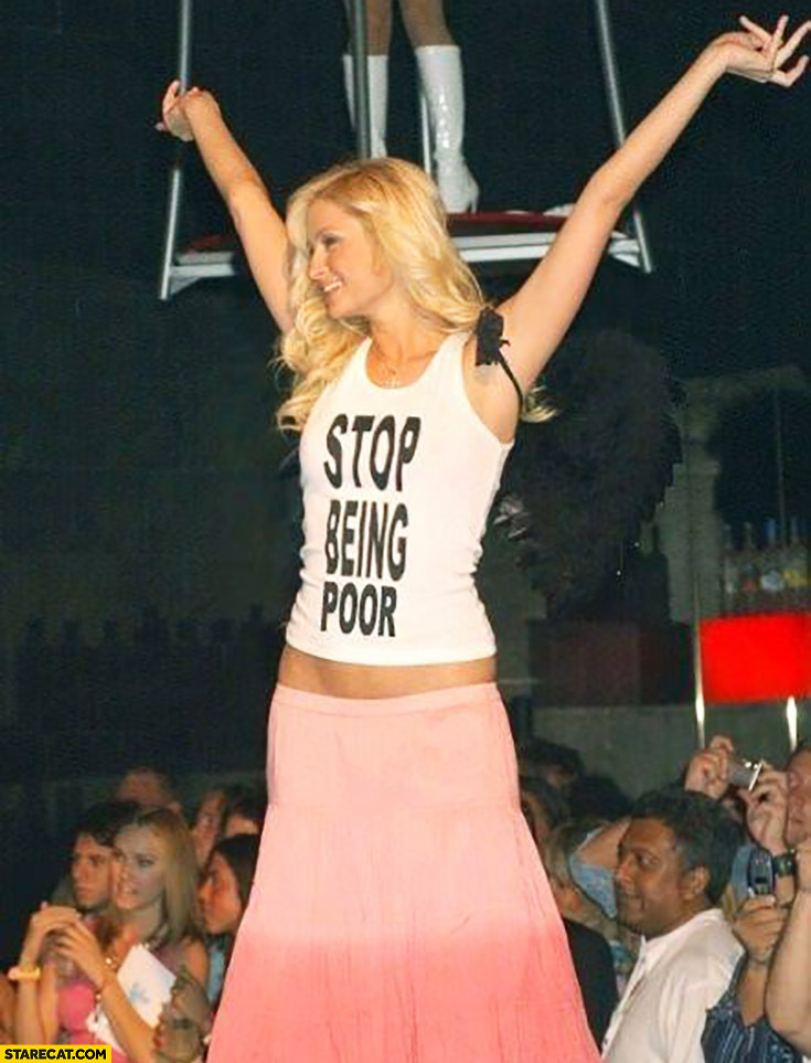 Stop being poor Paris Hilton shirt quote