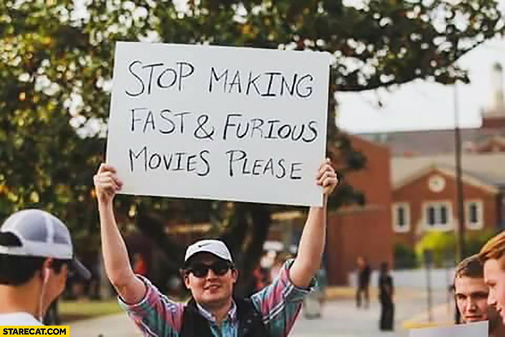 Stop making Fast and Furious movies please protester sign