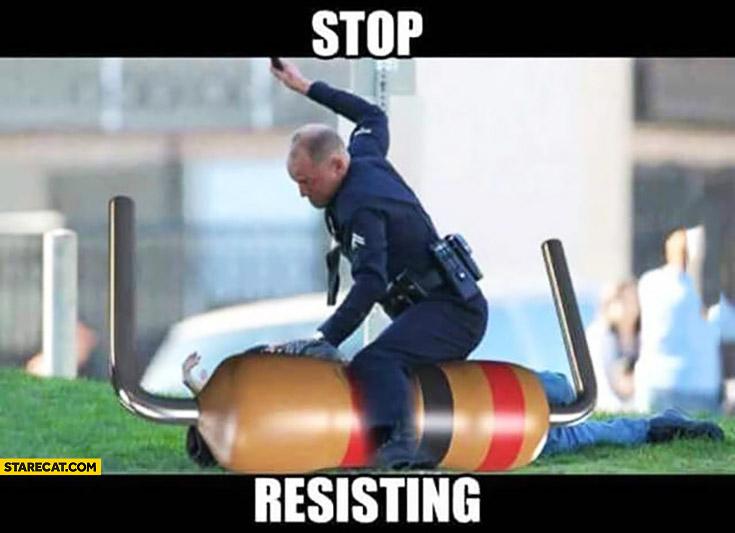 Stop resisting policeman beating a resistor