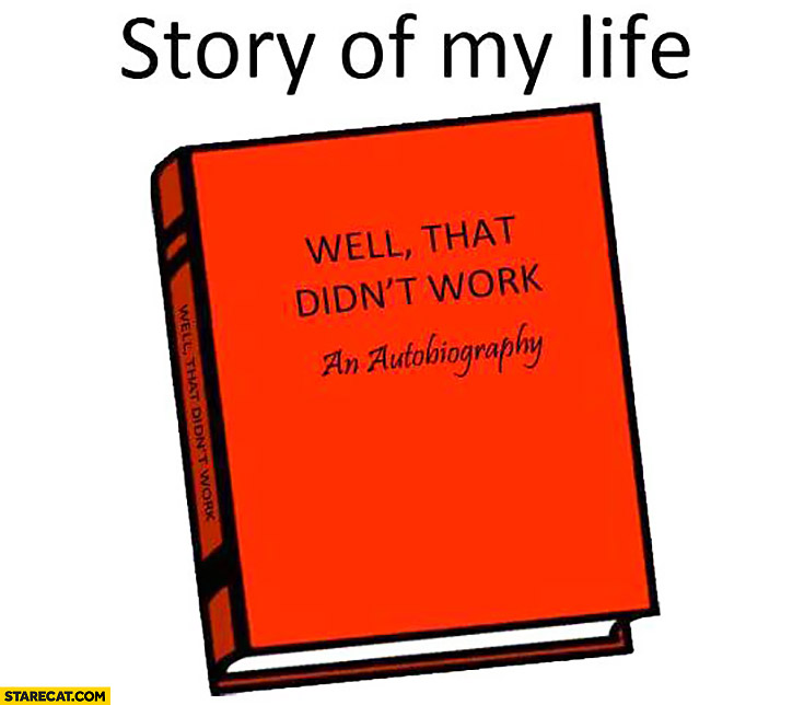 Story of my life: Well that didn't work – An autobiography book