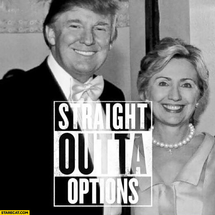 Straight outta options elections Clinton Trump meme