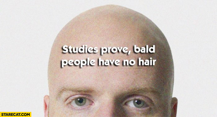 Studies prove bald people have no hair