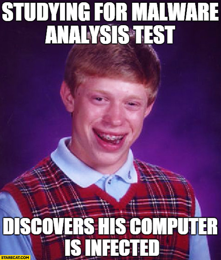 Studying for malware analysis test discovers his computer is infected Bad luck Brian