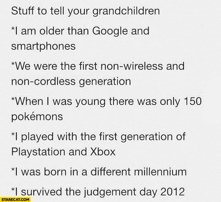 Stuff to tell your grandchildren