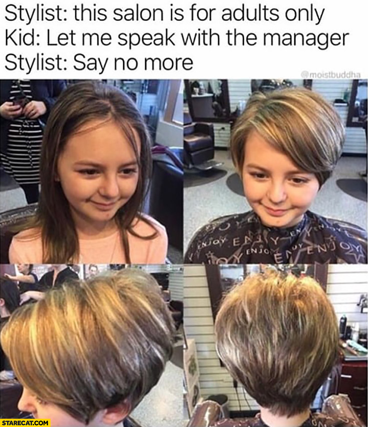 Stylist: this salon is for adults only, kid: let me speak with the manager, stylist: say no more