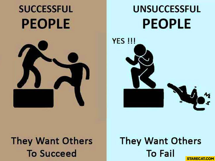 Successful people they want others to succeed unsuccessful people they want others to fail