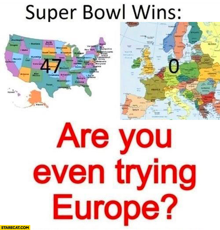 Super bowl wins USA 74, Europe 0. Are you even trying Europe?