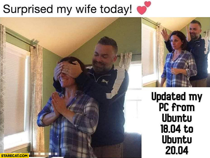 Suprised my wife today: updated my PC from ubuntu 18.04 to ubuntu 20.04 confused woman
