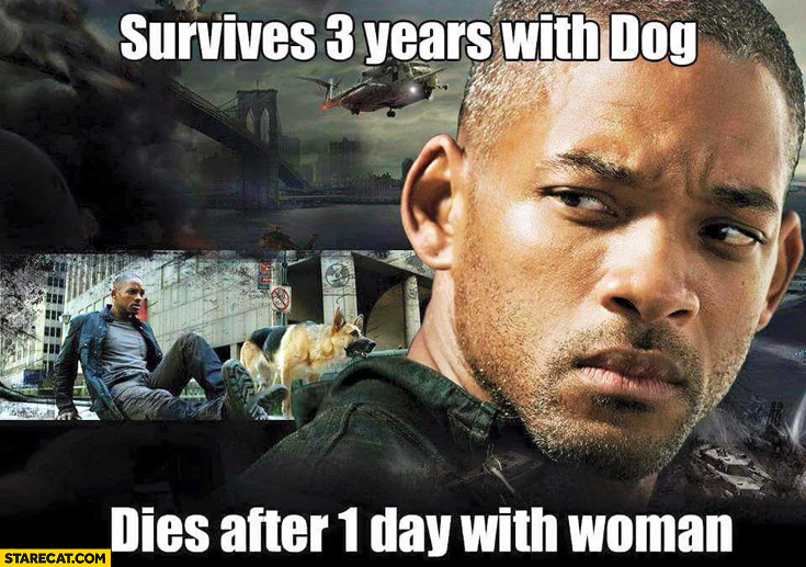 Survives 3 years with dog dies after 1 day with a woman I am legend Will Smith