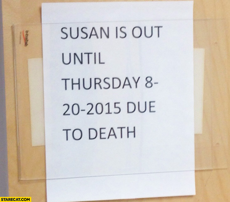 Susan is out until Thursday due to death