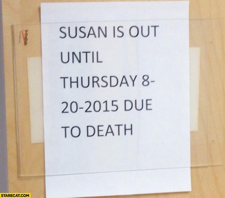 Susan is out until Thursday due to death