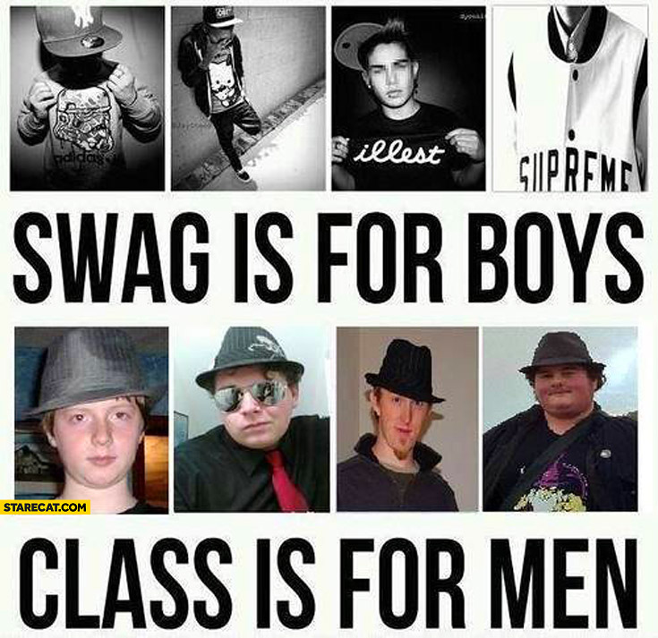 Swag is for boys class is for men fail