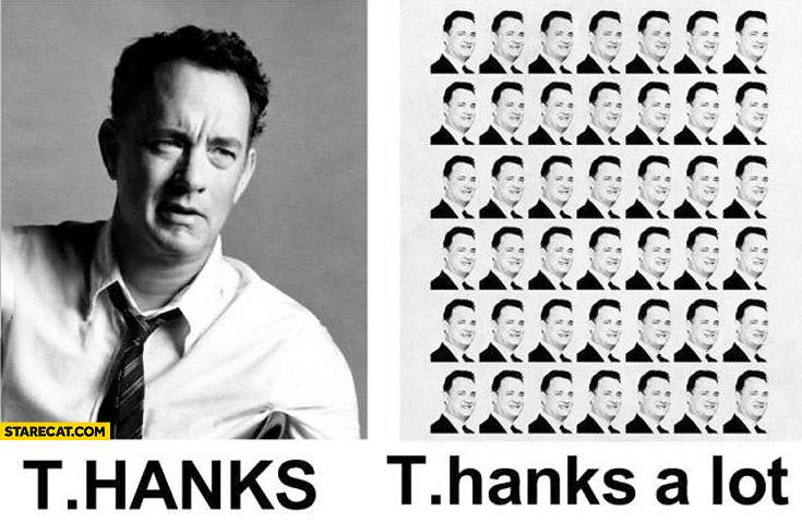 T Hanks a lot. Tom Hanks