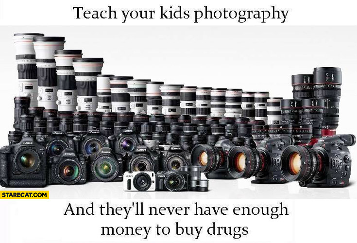 Teach your kids photography and they'll never have enough money to buy drugs