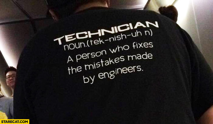 Technician person who fixes mistakes made by engineers