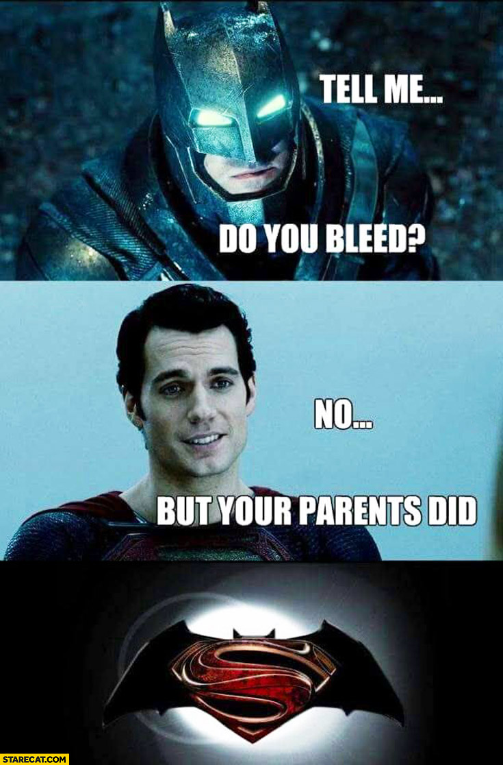 Tell me do you bleed no but your parents did Batman Superman