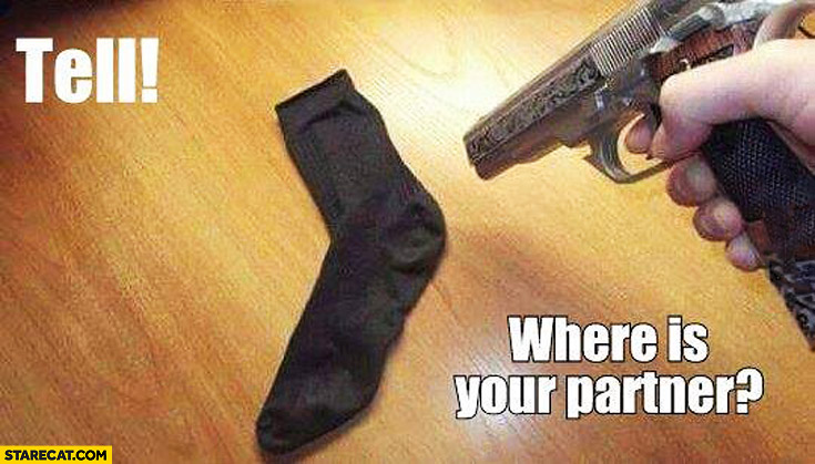Tell where is your partner? Missing sock gun