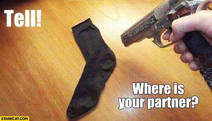 Tell where is your partner? Missing sock gun