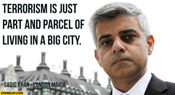 Terrorism is just part and parcel of living in a big city Sadiq Khan London mayor quote