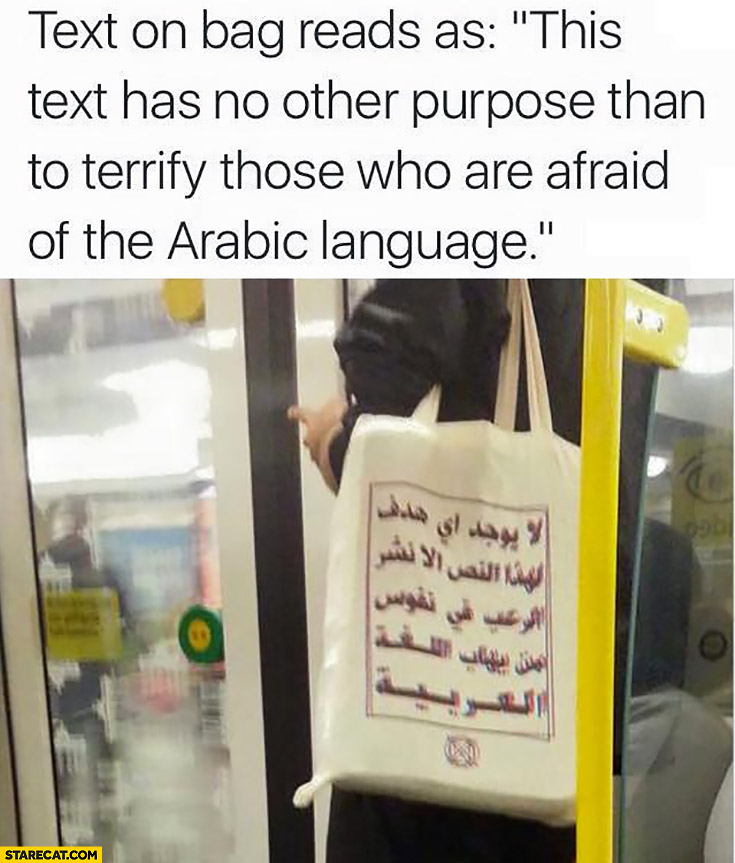 "Text on bag in arabic: ""this text has no other purpose than to terrify those who are afraid of the arabic language"""