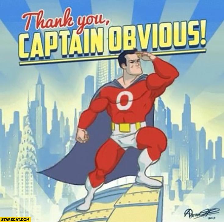 Thank you captain obvious hero