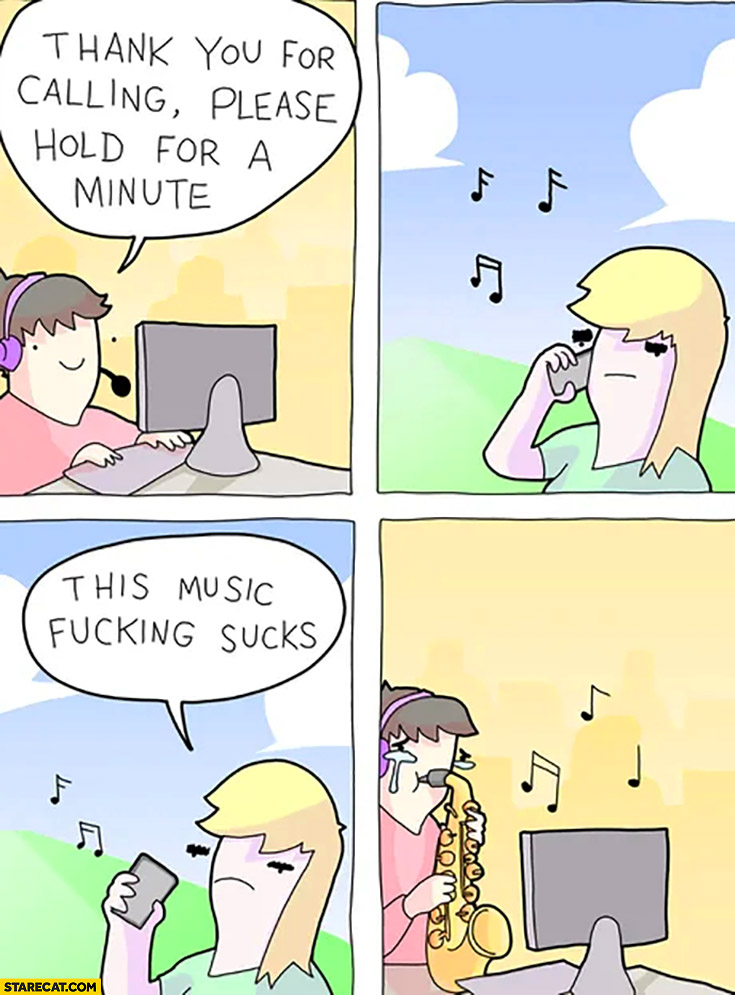 Thank you for calling please hold for a minute, this music sucks comic