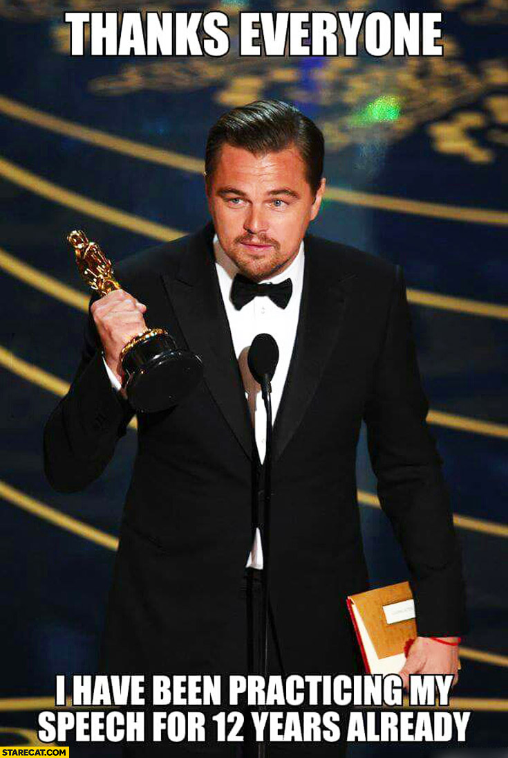 Thanks everyone I have been practicing my speech for 12 years already Leonardo DiCaprio Oscar