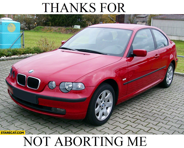 Thanks for not aborting me old BMW Series 3