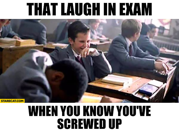 That laugh in exam when you know you've screwed up