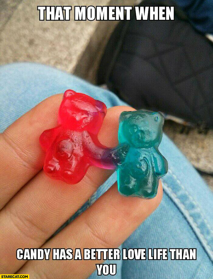 That moment when candy has a better love life than you