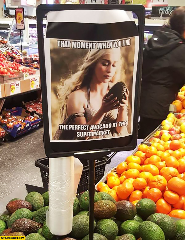 That moment when you find the perfect avocado at the supermarket Daenerys Game of Thrones