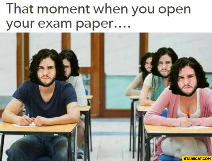 That moment when you open your exam paper Jon Snow