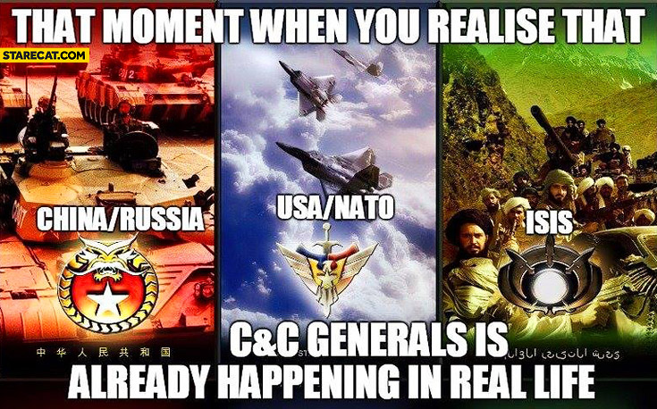 That moment when you realise that Command and Conquer Generals is already happening in real life China Russia USA NATO ISIS