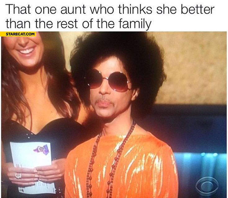 That one aunt who thinks she is better than the rest of the family Prince