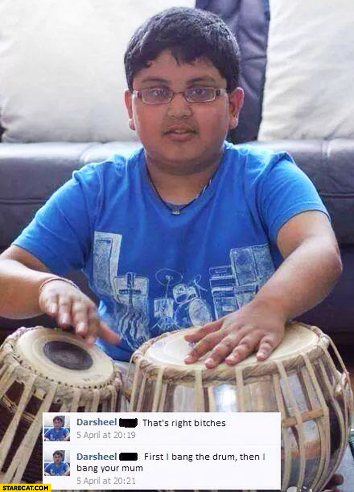 That's right bitches first I bang the drum then I bang your mum