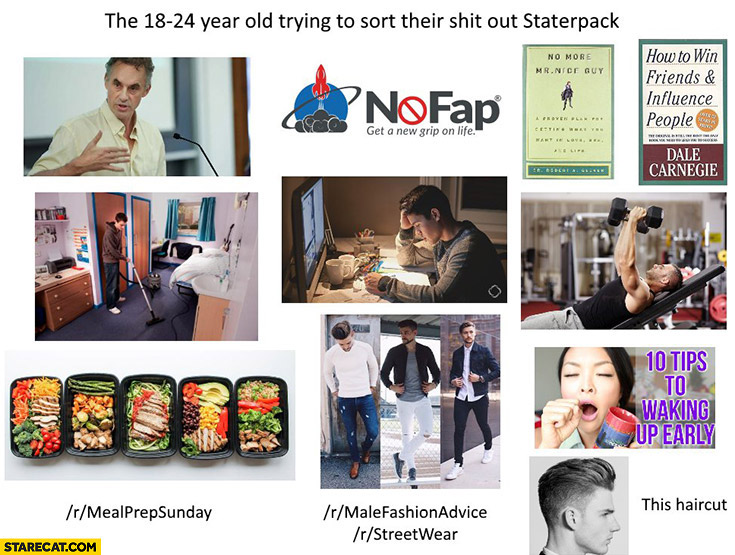 The 18-24 year old trying to sort their shit out. Starter pack