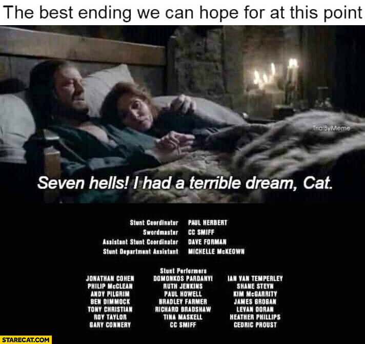 The best ending of Game of Thrones we can hope at this point: I had a terrible dream, Cat