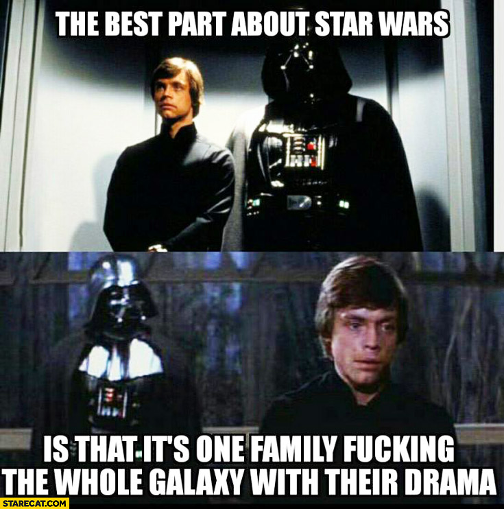 The best part about Star Wars is that it's one family messing the whole galaxy with their drama