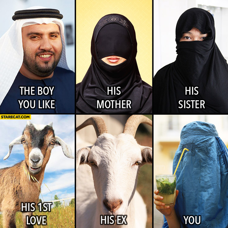 The boy you like, his mother, sister burka hijab, first love goat, you in Islam