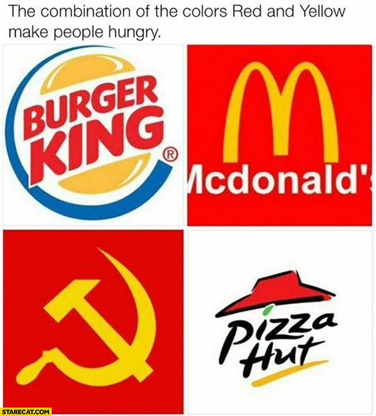 The combination of the colors red and yellow make people hungry Burger King McDonald's Pizza Hut USSR Soviet Russia