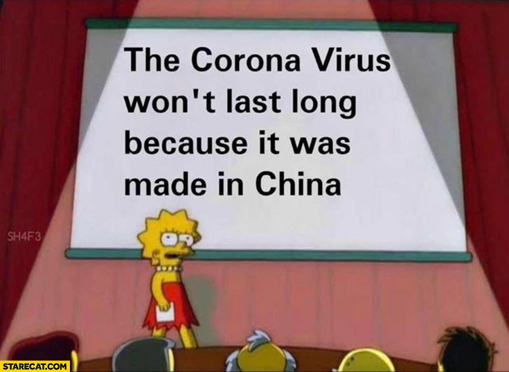 The corona virus won't last long because it was made in China The Simpsons