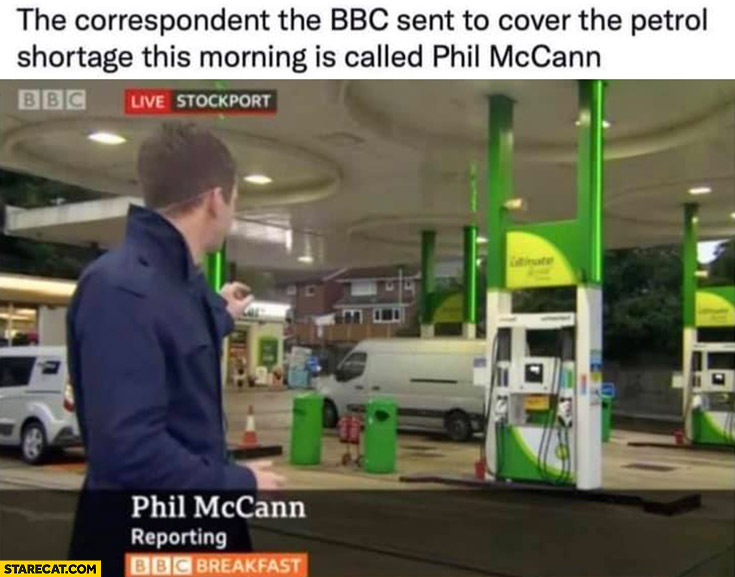 The correspondent the BBC sent to cover the petrol shortage this morning is called Phil McCann