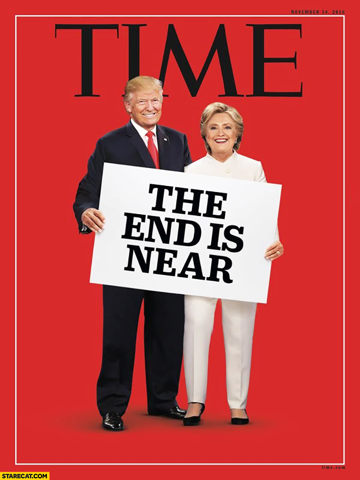 The end is near TIME cover Donald Trump Hillary Clinton holding a quote