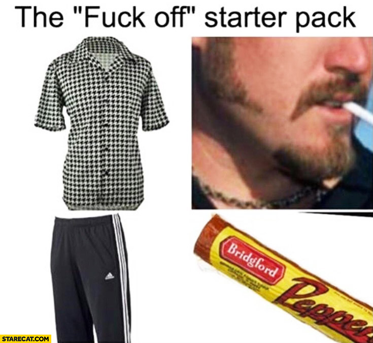 The fck off starter pack Trailer Park Boys