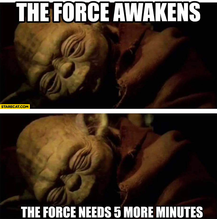 The Force Awakens, the force needs 5 more minutes Yoda