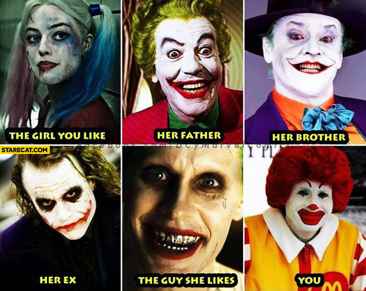 The girl you like her father, brother, ex, you. Clowns Ronald McDonald