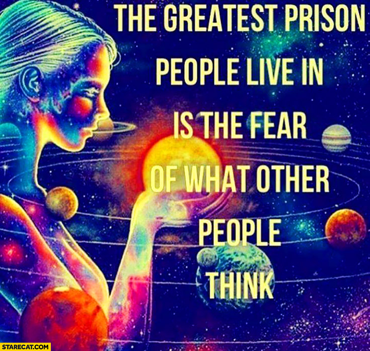 The greatest prison people live in is the fear of what other people thing quote