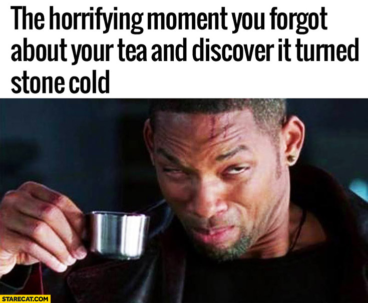 The horrifying moment you forgot about your tea and discover it turned stone cold Will Smith silly face