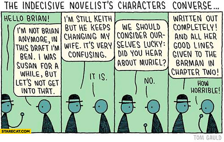 The indecisive novelists character's converse: constantly changing characters names