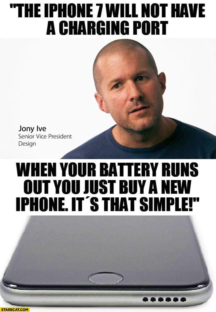 The iPhone 7 will not have a charging port when your battery runs out you just buy a new iPhone, it's that simple Jony Ive